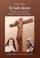 BOEK - Ik heb dorst - Thérèse van Lisieux en Moeder Teresa